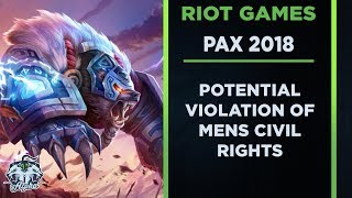 Riot Games Potentially Violate Mens Civil Rights at PAX West 2018