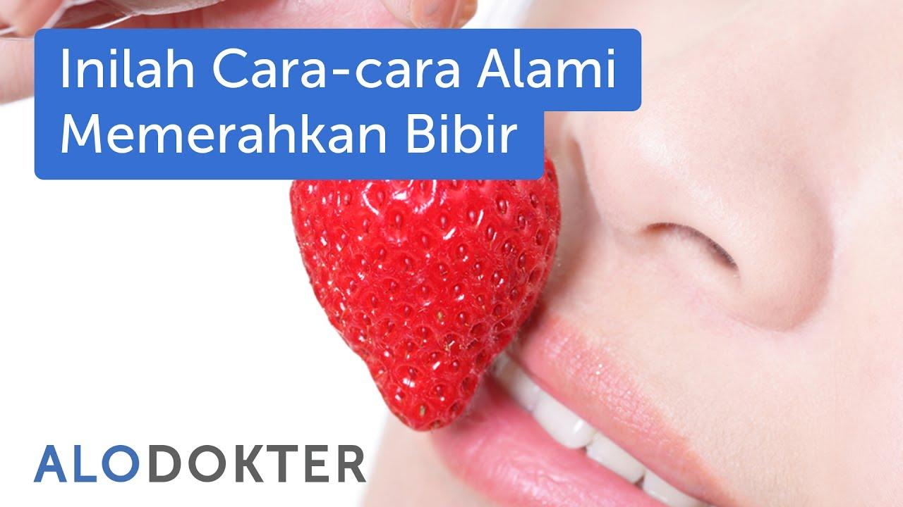 Simak Cara Alami Memerahkan Bibir Yang Mudah Dilakukan Alodokter