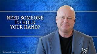 Network Marketing Training: Need Someone to Hold Your Hand?