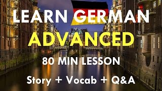 LEARN GERMAN ADVANCED | 80 Min Lesson | Story   Vocab   Questions