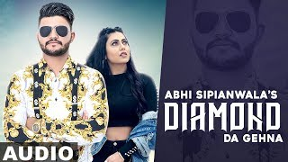 Diamond Da Gehna (Full Audio) | Abhi Sipianwala | Desi Crew | Latest Punjabi Songs 2020
