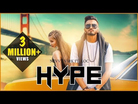Hype | Nevvy Virk Ft. LOC | G-Skillz |  New Punjabi Song 2018- Latest Punjabi Songs 2018