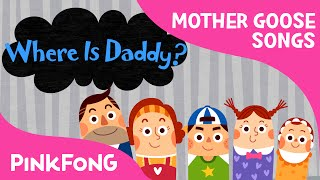 Where Is Daddy? | Mother Goose | Nursery Rhymes | PINKFONG Songs for Children