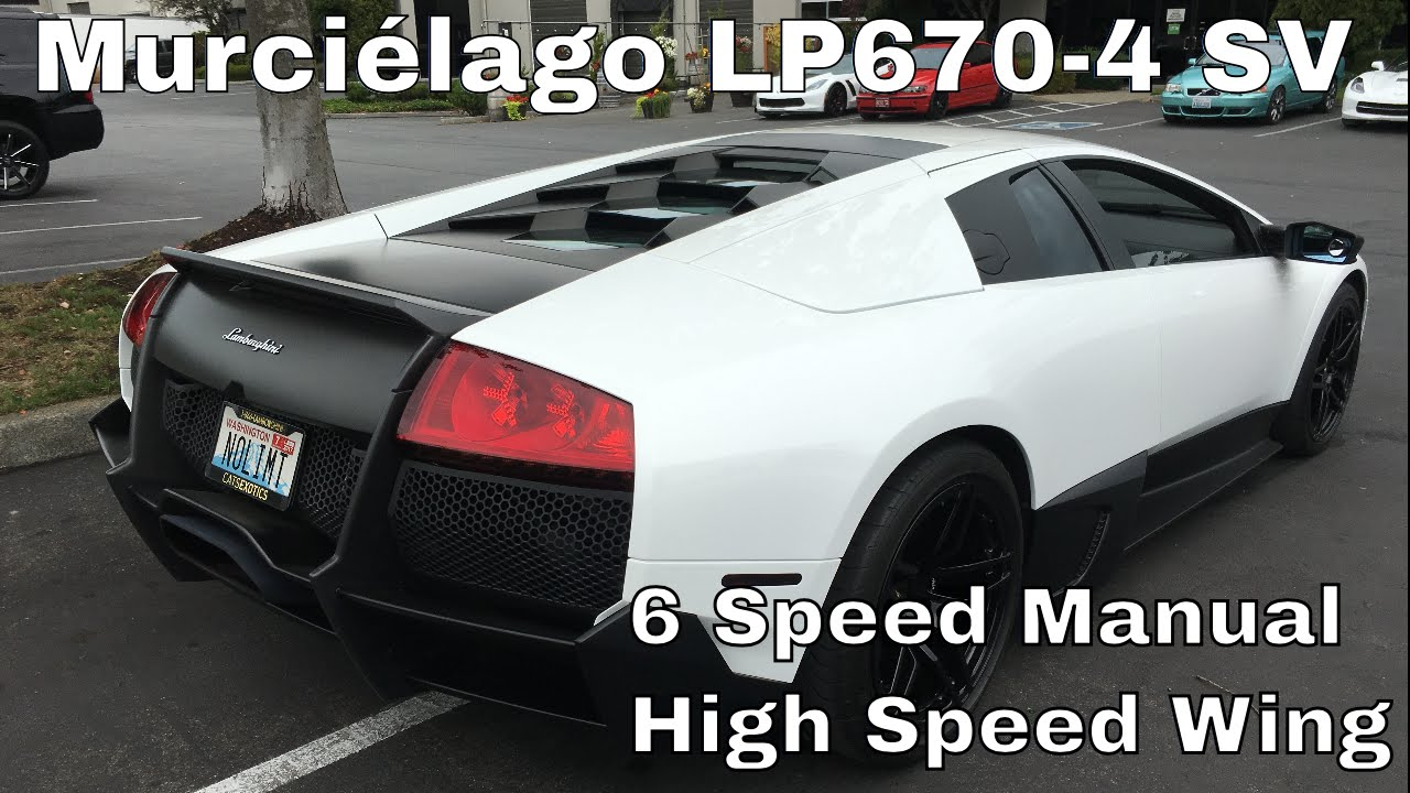 Murcielago Lp670 4 Sv With High Speed Wing And 6 Speed Manual Youtube