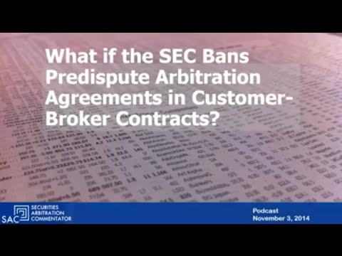 SAC Securities Arbitration Podcast Number 1 What if the SEC Bans Predispute Arbitration Agreements