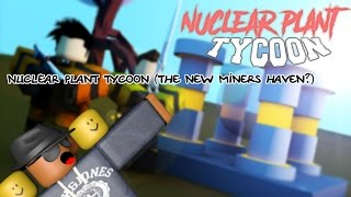 [ROBLOX] Nuclear Plant Tycoon (The new Miners Haven?)