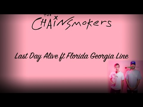 The Chainsmokers Last Day A ft Florida Georgia Line  Lyric
