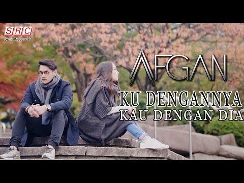 Afgan - Ku Dengannya Kau Dengan Dia (Official Music Video)