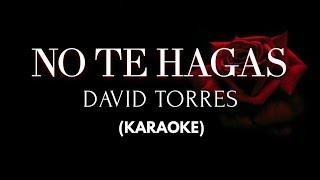 No Te Hagas - David Torres (KARAOKE)