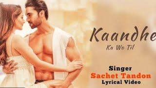 Gambar cover Tere Kandhe Ka woh Til lyrics song   Sachet Tandon  full song