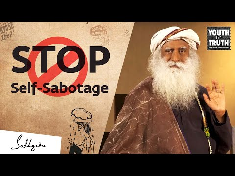Sadhguru on How to Stop Sabotaging Yourself