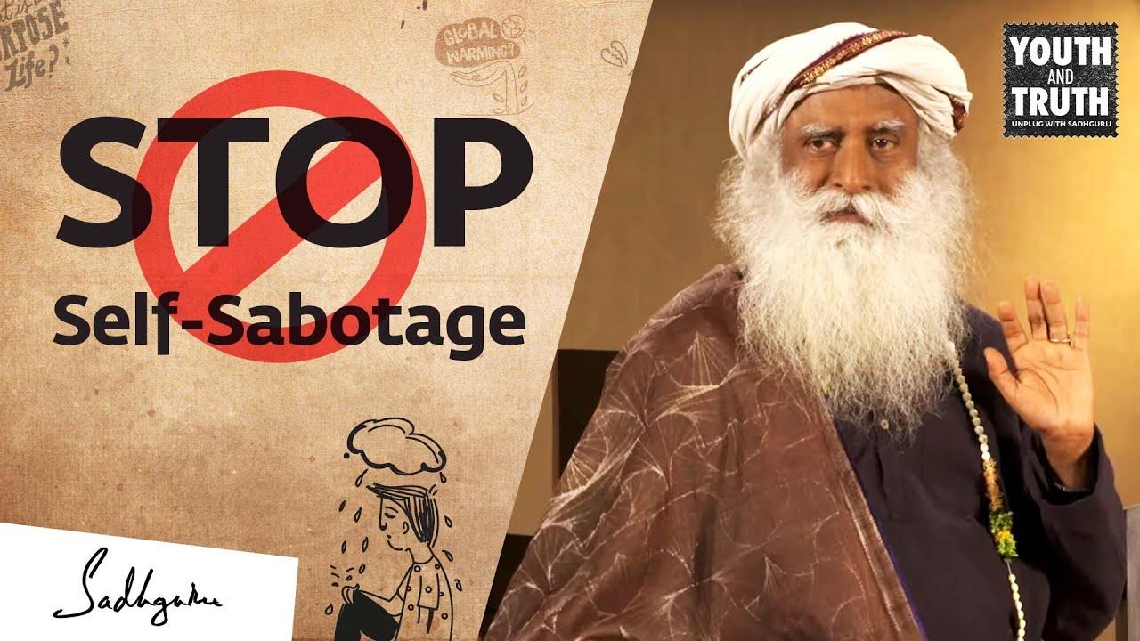 Sadhguru on How to Stop Sabotaging Yourself