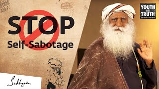 Sadhguru on How t๐ Stop Sabotaging Yourself