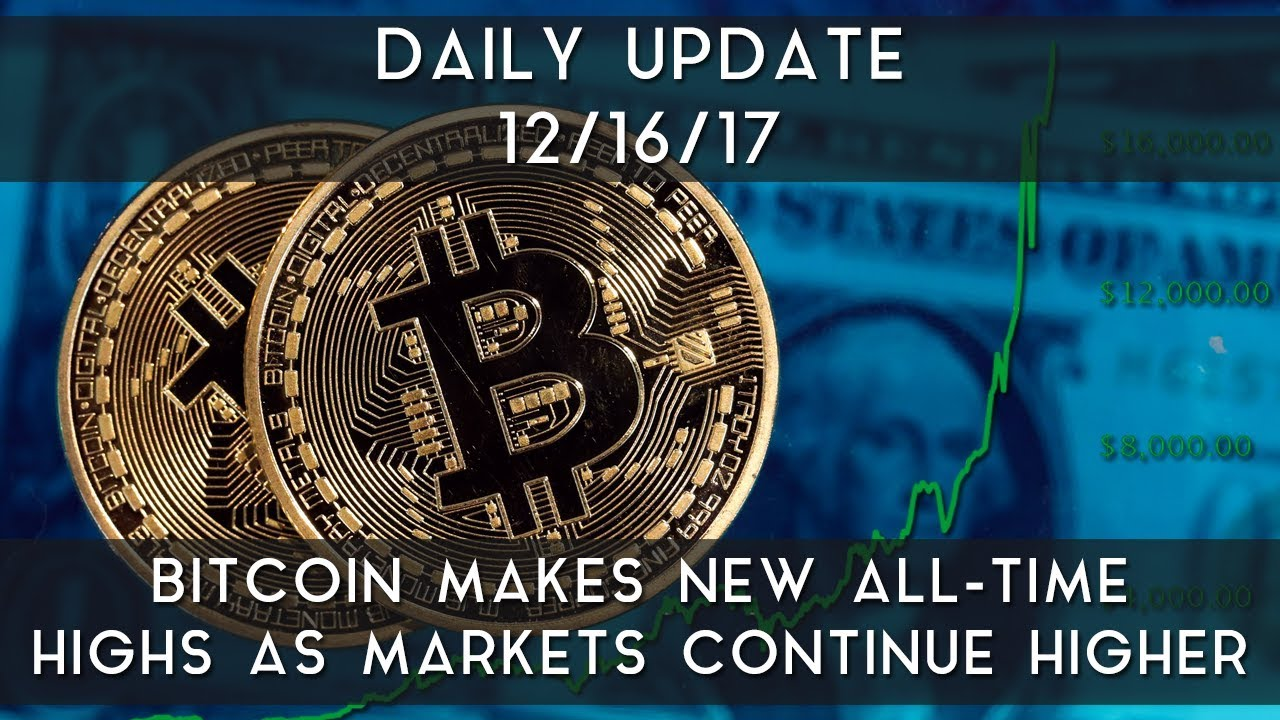 daily-update-12-16-17-bitcoin-makes-all-time-highs-as-markets-continue-higher