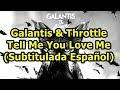 Galantis & Throttle - Tell Me You Love Me (Subtitulada Español)