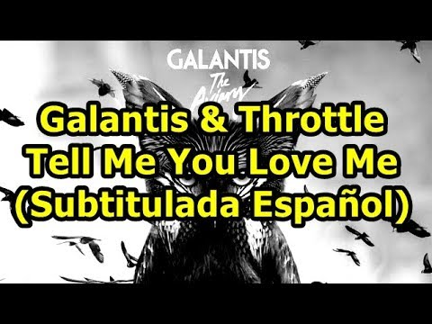 Galantis & Throttle - Tell Me You Love Me (Subtitulada Español)