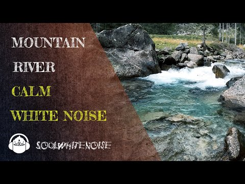 Calm Mountain River | White Noise Sound for Deep Sleep & Meditation