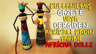 """DIY African Doll From Newspaper - Gazete ve Dergi ile """"Afrikalı Kadın"""" Yapımı- Geri Dönüşüm Hareketi"""