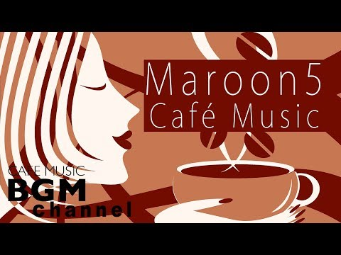 ☕️Maroon 5 Cafe Jazz Cover - Relaxing Jazz & Bossa Nova  - Calm Cafe