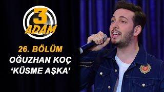 Oğuzhan Koç Yeni Şarkısı 'Küsme Aşka' İle Sahnede! | 3 Adam