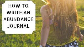 HOW TO WRITE AN ABUNDANCE JOURNAL- MANIFESTATION TECHNIQUE