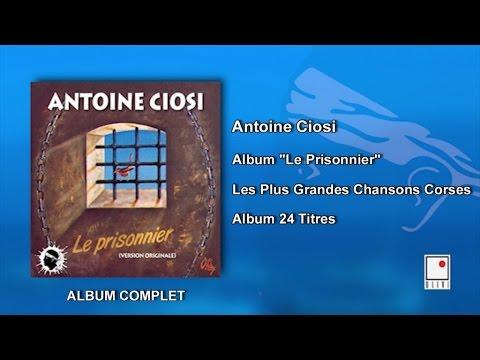 Antoine Ciosi - Album Le Prisonnier - 24 Titres - Album Complet - Les Plus Grandes Chansons Corses