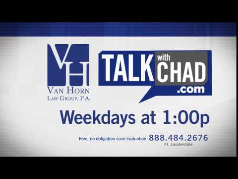 Talk With Chad (888) 484-2676 Expert Legal Help TV – South Florida Law Firm Van Horn Law Group
