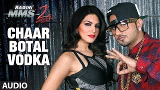 Chaar Botal Vodka Full Song (Audio) Ft. Yo Yo Honey Singh, Sunny Leone | Ragini MMS 2