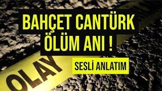 BEHÇET CANTÜRK'ÜN ÖLÜM ANI !