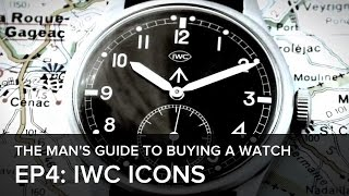 The Man's Guide to Buying a Watch: Episode 4 - IWC's Icons through the years
