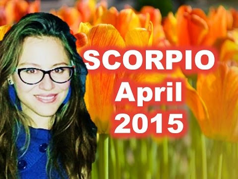 SCORPIO April 2015. Time for Relationships!