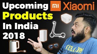 TOP UPCOMING XIAOMI PRODUCTS IN INDIA 2018