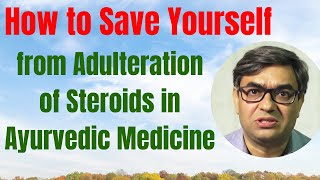 Saving Yourself From Ayurvedic Herbs / Medicines Adulterated With Steroids