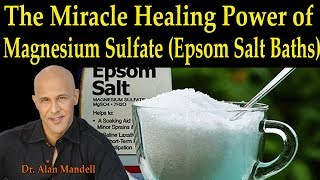 The Miracle Healing Power of Magnesium Sulfate (Epsom Salt Baths) - Dr Alan Mandell, D.C.