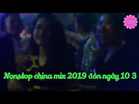 Nonstop china mix 2019 đón ngày 10 3