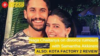 Naga Chaitanya on Divorce Rumours With Samantha Akkineni, Kota Factory 2 Review & More