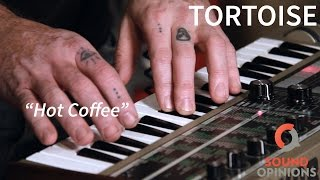 """Tortoise perform """"Hot Coffee"""" (Live on Sound Opinions)"""