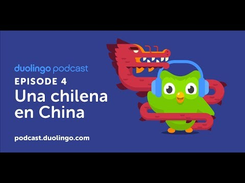 Duolingo Spanish Podcast, Episode 4: Una chilena en China