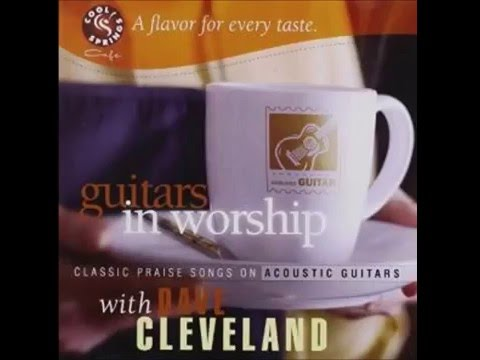Guitars In Worship Classic Praise Songs On Accoustic Guitars With Dave Cleveland