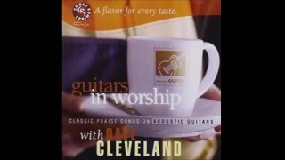 Baixar Guitars In Worship Classic Praise Songs On Accoustic Guitars With Dave Cleveland