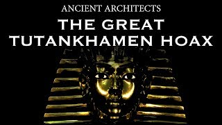 The Great Tutankhamen Hoax - Was the Tomb of King Tut Faked?
