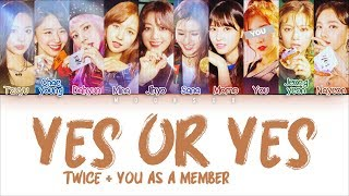 TWICE (트와이스) - 'YES OR YES' [10 Members Ver.] + YOU as a Member (Color Coded Han|Rom|Eng)