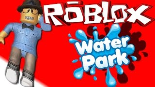 SWIMMING and SUPER FUN SLIDES! |roblox water park
