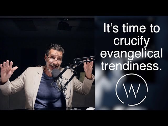 It's time to crucify evangelical trendiness.