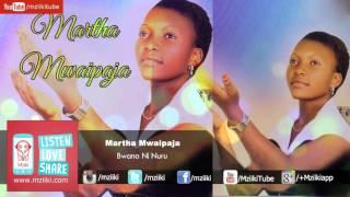 Bwana Ni Nuru | Martha Mwaipaja | Official Audio