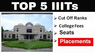 Top 5 IIITs | JEE MAIN Cut-off Ranks | Placements | Seats | Fees