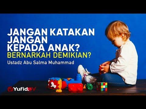 cara-mendidik-anak:-jangan-katakan-jangan-kepada-anak-benarkah-demikian?---ustadz-abu-salma-muhammad