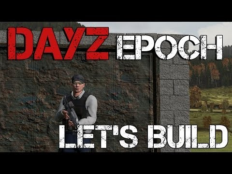 DayZ Epoch - Let's Build