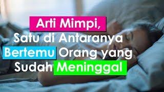 Download Video Arti Mimpi, Satu di Antaranya Bertemu Orang yang Sudah Meninggal MP3 3GP MP4