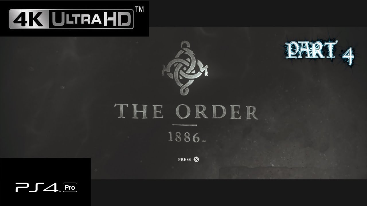 THE ORDER 1886 Gameplay Walkthrough - PART 4 - PS4 PRO. 4K UHD. [No Commentary] - YouTube